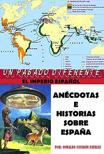 Anécdotas e historias sobre España (Un pasado diferente nº 66) eBook: Faverón Patriau, Oswaldo Enrique: Amazon.es: Tienda Kindle