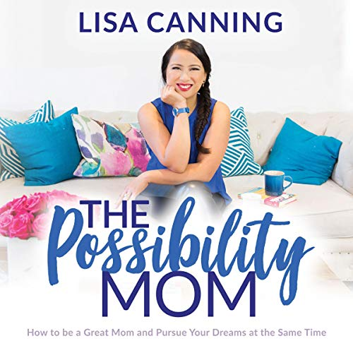 The Possibility Mom: How to be a Great Mom and Pursue Your Dreams at the Same Time audiobook cover art