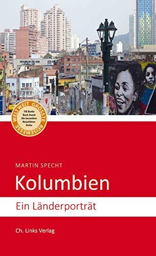 Kolumbien: Ein Länderporträt (Diese Buchreihe wurde ausgezeichnet mit dem ITB BuchAward) (Länderporträts)