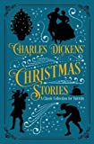Charles Dickens  Christmas Stories: A Classic Collection for Yuletide