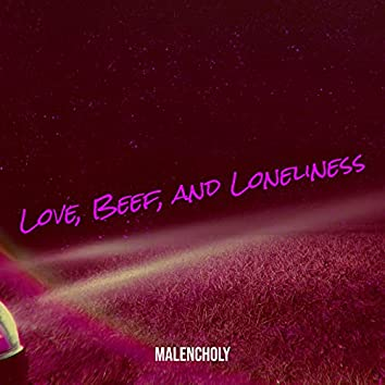 Love, Beef, and Loneliness