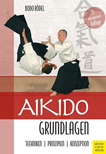 Aikido Grundlagen: Technik – Prinzipien – Konzeption
