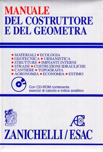 Manuale del costruttore e del geometra. Materiali, ecologia, geotecnica, urbanistica, strutture, impianti interni, strade, costruzioni idrauliche.. Con floppy disk