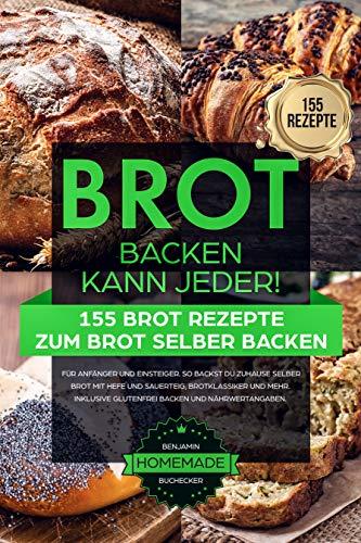 BROT BACKEN KANN JEDER! 155 Brot Rezepte zum Brot selber backen - für Anfänger und Einsteiger: So backst du zuhause selber Brot mit Hefe und Sauerteig, ... und mehr. Inkl. glutenfrei Backen.
