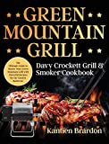 Green Mountain Grill Davy Crockett Grill & Smoker Cookbook: The Ultimate Guide to Master Your Green Mountain Grill with Flavorful Recipes for the Tastiest Barbecue