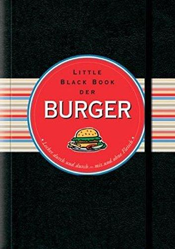 Little Black Book der Burger: Lecker durch und durch - mit und ohne Fleisch (Little Black Books (deutsche Ausgabe))