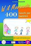 viva il movimento. 400 giochi per bambini dall'età prescolare alle soglie dell'adolescenza: la raccolta completa