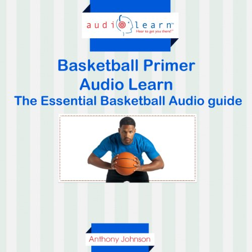 Basketball Primer AudioLearn: The Essential Basketball Audio Guide! audiobook cover art