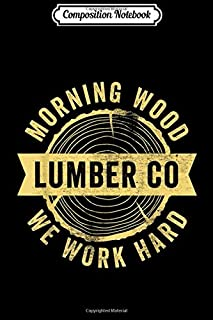 Composition Notebook: Funny Carpenter s For Men Morningwood Lumber Company Journal/Notebook Blank Lined Ruled 6x9 100 Pages