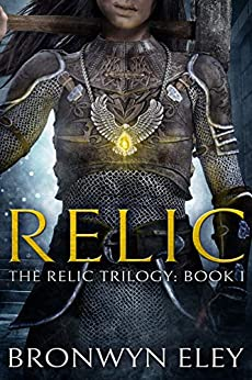 Relic: The Relic Trilogy: Book I by [Bronwyn Eley]