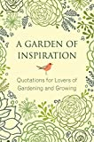 A Garden of Inspiration: Quotations for Lovers of Gardening and Growing (Little Book. Big Idea.)