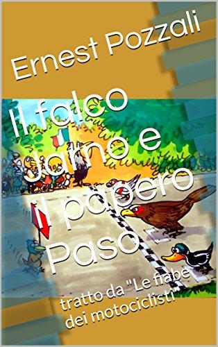 Il falco Jarno e il papero Paso: tratto da 'Le fiabe dei motociclisti' (Italian Edition)