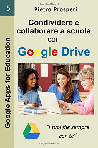 Condividere e collaborare a scuola con Google Drive: I tuoi file sempre con te (Google Apps for Education, Band 5)