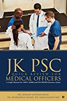 Jk Psc Quick Review for Medical Officers: A Useful Manual For NEET, AIIMS and PGI Md/Ms. Entrance Exams