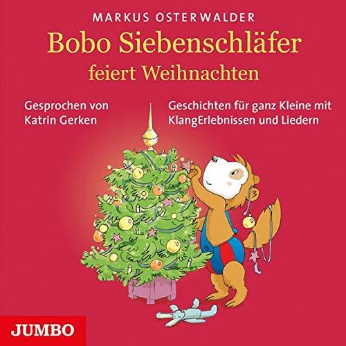 Bobo Siebenschläfer feiert Weihnachten: Geschichten für Kleine mit KlangErlebnissen und Musik