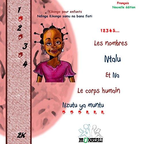 Les nombres ntalu et na le corps humain nzutu ya muntu nouvelle édition: Les nombres ntalu et na le corps humain nzutu ya muntu nouvelle édition