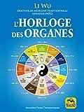 Horloge des Organes - Tirée de la médecine traditionnelle chinoise (MTC) (Nouvelles pistes thérapeutiques) - Format Kindle - 11,99 €