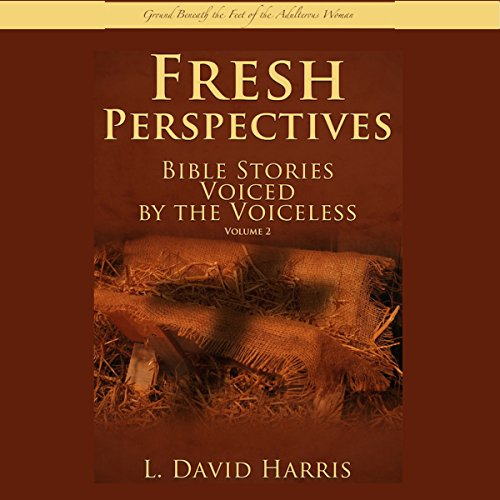 Fresh Perspectives - Bible Stories Voiced by the Voiceless: Ground Beneath the Feet of the Adulterous Woman audiobook cover art