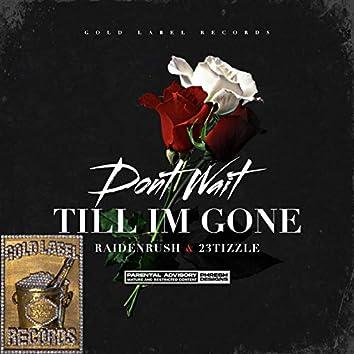 Dont Wait Till Im Gone