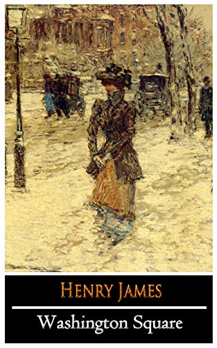 Washington Square by Henry James (Romance novel) 'The New Unabridged & Annotated Edition'