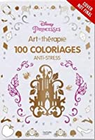 Art of Coloring Disney Princess: 100 Images to Inspire Creativity and Relaxation (Art Therapy) by Catherine Saunier-Talec Anne Le Meur(2015-11-10)