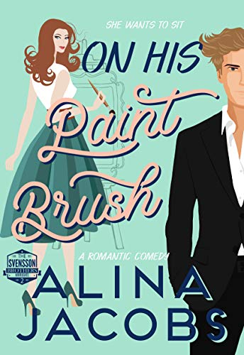On His Paintbrush: A Romantic Comedy (The Svensson Brothers Book 2)