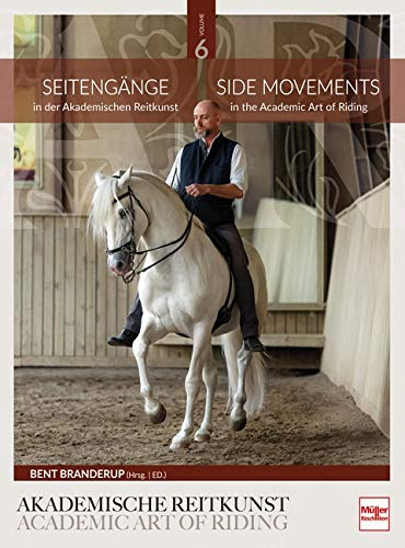 Seitengänge in der Akademischen Reitkunst: Side Movements in the Academic Art of Riding (BAND 6)