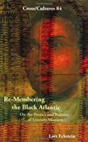 Re-Membering the Black Atlantic: On the Poetics and Politics of Literary Memory (Cross/Cultures)