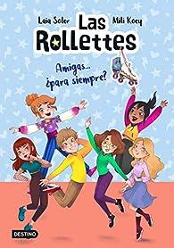 Las Rollettes 4. Amigas... ¿para siempre? par Laia Soler
