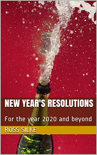 NEW YEAR'S RESOLUTIONS: For the year 2020 and beyond