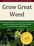 Grow Great Weed: The Complete Guide on How to Grow Marijuana Indoors, From The Best LED Grow Lights for 2019, to the Best Growing Medium (English Edition)