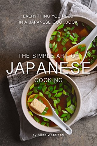 The Simple Art of Japanese Cooking: Everything You Need in a Japanese Cookbook (English Edition)