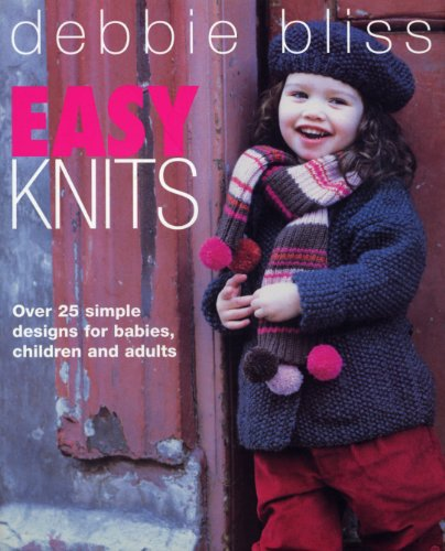 Easy Knits: Over 25 simple designs for babies, children and adults (English Edition)