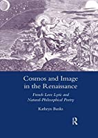 Cosmos and Image in the Renaissance: French Love Lyric and Natural-philosophical Poetry