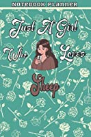 Just A Girl Who Loves Sheep Gift Women Notebook Planner: College,Finance,Homeschool,Appointment,Bill,To Do List,Passion,6x9 in ,Work List,Management,Teacher,Book,Gift