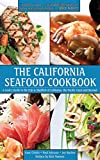 The California Seafood Cookbook: A Cook s Guide to the Fish and Shellfish of California, the Pacific Coast, and Beyond