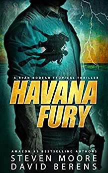 Havana Fury: A Ryan Bodean Tropical Thriller by [David F. Berens, Steven Moore]
