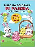 Libro da colorare di Pasqua per bambini dai 2 ai 5 anni: Una raccolta di divertimento e facile uovo di Pasqua, coniglietto e roba di Pasqua pagine da ... felice disegni da colorare per i bambini