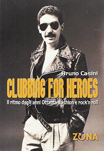Clubbing for heroes. Il ritmo degli anni Ottanta: fashion e rock'n roll
