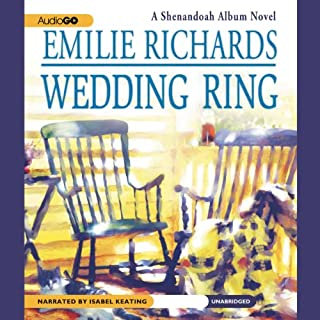 Wedding Ring     A Shenandoah Album Novel              By:                                                                                                                                 Emilie Richards                               Narrated by:                                                                                                                                 Isabel Keating                      Length: 15 hrs and 20 mins     53 ratings     Overall 4.6
