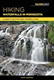 Hiking Waterfalls in Minnesota: A Guide to the State s Best Waterfall Hikes