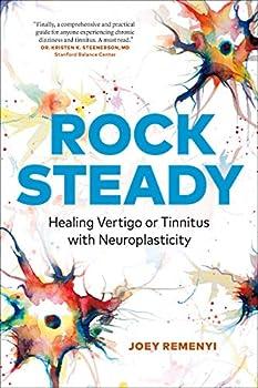 Rock Steady  Healing Vertigo or Tinnitus with Neuroplasticity