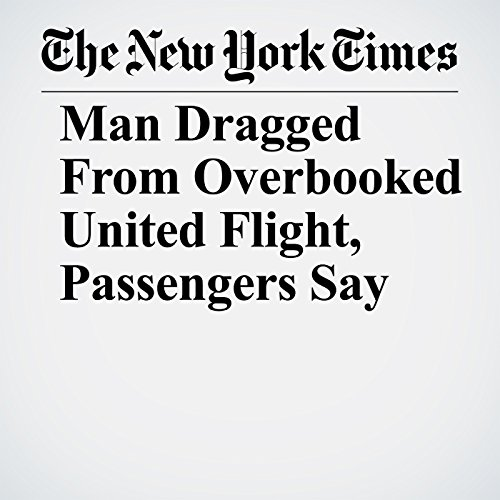 Man Dragged From Overbooked United Flight, Passengers Say copertina