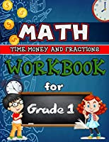 Time, Money & Fractions Workbook for Grade 1: Identifying Equal Parts, Adding Money, Telling Time, and More, 1st Grade Activity Book