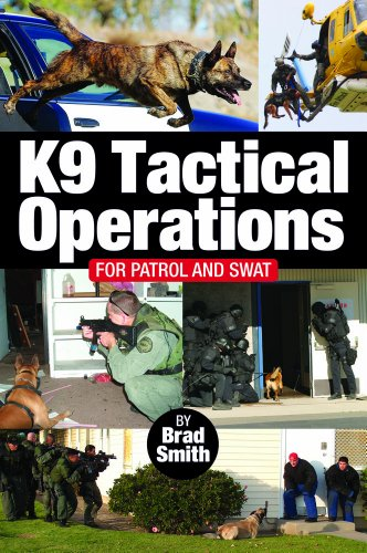 K9 Tactical Operations for Patrol and SWAT by Brad Smith...