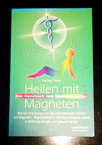 Heilen mit Magneten : das Handbuch zum Biomagnetismus , wie Sie Ihre Energie mit den polarisierenden Kräften von Magneten, Magnetpflastern und Magnetkugeln wieder in Schwung bringen und gesund werden. (3893852328)