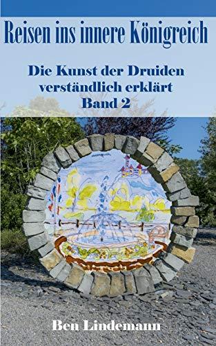 Reisen ins innere Königreich: Die Kunst der Druiden verständlich erklärt, Band 2 (Druidenwissen / Das Wissen der Alten modern erklärt)
