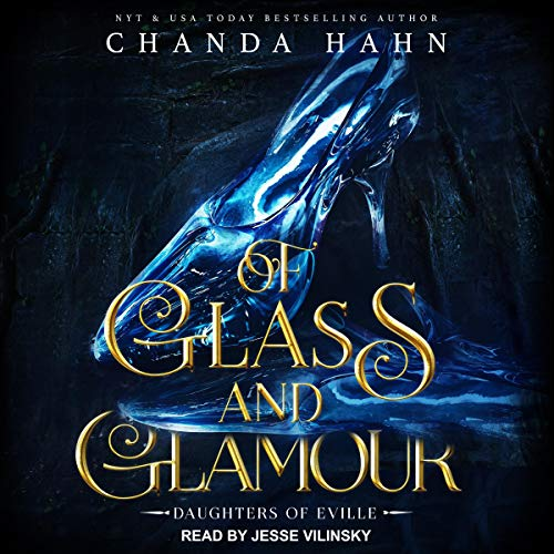 Of Glass and Glamour Audiobook By Chanda Hahn cover art