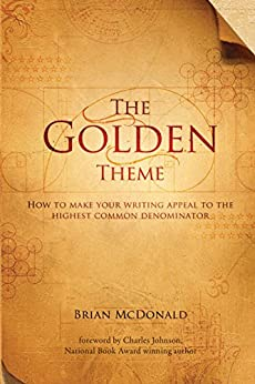 The Golden Theme: How to Make Your Writing Appeal to the Highest Common Denominator by [Brian McDonald]
