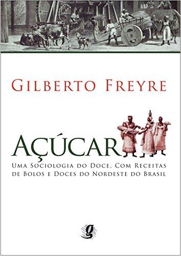 Açúcar: Uma sociologia do doce, com receitas de bolos e doces do nordeste do Brasil
